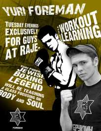Yuri Foreman Tuesday evenings exclusively for guys at RAJE- Yuri Foreman Jewish Boxing legend will be teaching a class focusing on Body and Soul. It's a workout with learning.